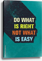 Постер Do What Is Right Not What Is Easy