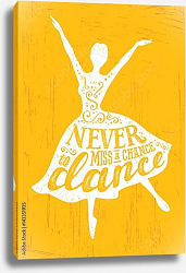 Постер Never Miss A Chance To Dance