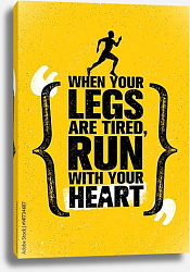 Постер When Your Legs Are Tired, Run With Your Heart