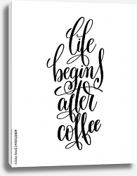 Постер life begins after coffee  1